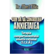 Cum sa va controlati anxietatea  Terapia comportamentului emotiv-rational (T.C.E.R.)