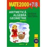 Aritmetica. Algebra. Geometrie (MATE 2000+7/8) (clasa a VI-a, partea I)