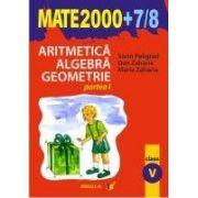 Aritmetica. Algebra. Geometrie (MATE 2000+7/8) (clasa a V-a, partea I)