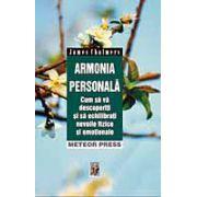 Armonia personala Cum sa va descoperiti si sa echilibrati nevoile fizice si emotionale