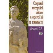 Corpusul receptarii critice a operei lui Mihai Eminescu. Secolul XX, vol. 18-19