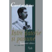 Carol al II-lea. Între datorie şi pasiune. Însemnări zilnice, vol. I (1904-1939)