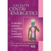 Cei sapte centri energetici O abordare holistica a vitalitatii fizice, emotionale si spirituale