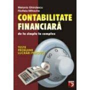 CONTABILITATE FINANCIARA - DE LA SIMPLU LA COMPLEX. TESTE, PROBLEME SI LUCRARI PRACTICE