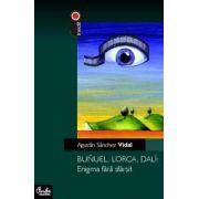 Buñuel, Lorca, Dalí: Enigma fără sfârşit