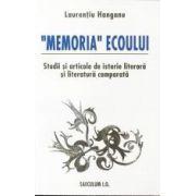 'Memoria' ecoului. Studii si articole de istorie literara si literatura comparata