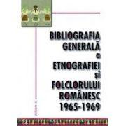 Bibliografia generala a etnografiei si folclorului romanesc. 1965-1969