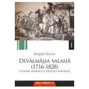 DEVALMASIA VALAHA. O ISTORIE ANARHICA A SPATIULUI ROMANESC (1716-1828)