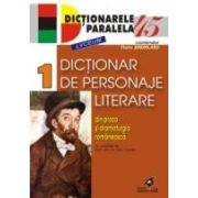 DICTIONAR DE PERSONAJE LITERARE DIN PROZA ŞI DRAMATURGIA ROMÂNEASCĂ. VOL. I
