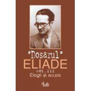 Dosarul Eliade. Elogii şi acuze, vol. III (1928-1944)