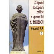 Corpusul receptarii critice a operei lui Mihai Eminescu, Vol 1, sec XX