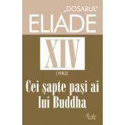 'DOSARUL' Eliade vol. XIV, 1983, Cei şapte paşi ai lui Buddha