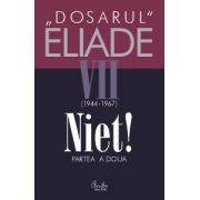 Dosarul Eliade. Niet! Partea a doua, vol. VII (1944-1967)