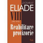 Dosarul Eliade. Reabilitare provizorie, vol. VIII (1967-1970)