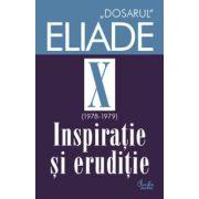 Dosarul Eliade. Inspiraţie şi erudiţie, vol. X (1978-1979)