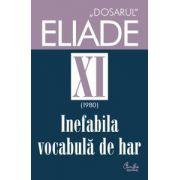 Dosarul Eliade XI (1980). Inefabila vocabulă de har.