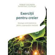 Exerciţii pentru creier - Strategii antiîmbătrânire pentru superputere mentală