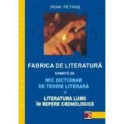 FABRICA DE LITERATURA URMATA DE MIC DICTIONAR DE TEORIE LITERARA SI LITERATURA LUMII IN REPERE CRONOLOGICE