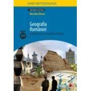 GEOGRAFIA ROMANIEI. PROBLEME FUNDAMENTALE. CLASA A XII-A. GHID METODOLOGIC (editia a II-a, revazuta)