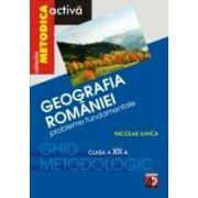 GEOGRAFIA ROMÂNIEI. PROBLEME FUNDAMENTALE. CLASA A XII-A