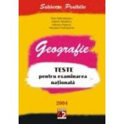 GEOGRAFIE. TESTE PENTRU EXAMINAREA NATIONALĂ. 2004