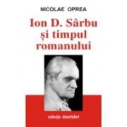 ION D. SÂRBU ŞI TIMPUL ROMANULUI