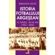 ISTORIA FOTBALULUI ARGESEAN. F.C. ARGES - 50 DE ANI