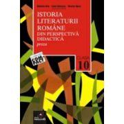 ISTORIA LITERATURII ROMÂNE DIN PERSPECTIVÃ DIDACTICÃ. CLASA A X-A. VOL. I. PROZA