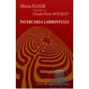 Incercarea Labirintului - Mircea Eliade Convorbiri Ci Claude