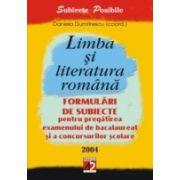 LIMBA ªI LITERATURA ROMÂNÃ. FORMULÃRI DE SUBIECTE PENTRU PREGÃTIREA EXAMENULUI DE BACALAUREAT ªI A CONCURSURILOR ªCOLARE