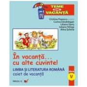 LIMBA SI LITERATURA ROMANA. CAIET DE VACANTA. CLASA A V-A