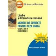 Limba si literatura romana. Modele de subiecte pentru teza unica. Clasa a VIII-a. Semestrul II