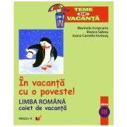 LIMBA ROMANA. CAIET DE VACANTA. CLASA A III-A