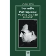 Lucreţiu Pătrăşcanu. Moartea unui lider comunist