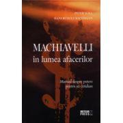 Machiavelli in lumea afacerilor Manual despre putere pentru uz cotidian