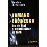 Armand Calinescu - Om De Stat Si Conducator De Tara