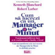 Cum sa lucrezi ca un manager la minut Cum sa transformi cele trei secrete ale Managerului la Minut in abilitati practice