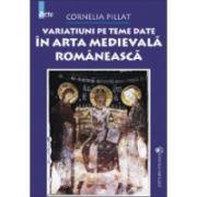 Variatiuni pe teme date in arta medievala romaneasca