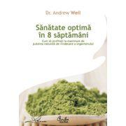 Sănătate optimă în 8 săptămâni - Cum să profitaţi la maximum de puterea naturală de vindecare a organismului