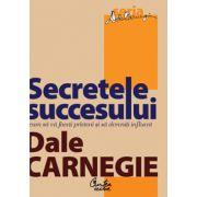Secretele succesului. Cum să vă faceţi prieteni şi să deveniţi influent - Ediţia: a III-a