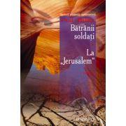 "Batranii soldati. La ""Jerusalem"""
