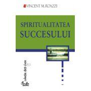 Spiritualitatea succesului. Cum să ne îmbogăţim păstrându-ne integritatea