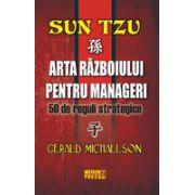 Sun Tzu. Arta razboiului pentru manageri 50 de reguli strategice