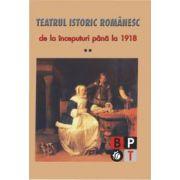 Teatrul istoric romanesc de la inceputuri pana la 1918 (vol. 2)