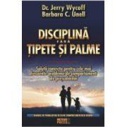 Disciplina fara tipete si palme Solutii concrete pentru problemele de comportament ale prescolarilor