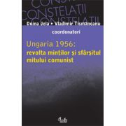 Ungaria 1956: revolta minţilor şi sfârşitul mitului comunist