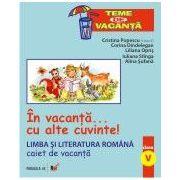 IN VACANTA...CU ALTE CUVINTE! LIMBA SI LITERATURA ROMANA. CAIET DE VACANTA. CLASA A V-A