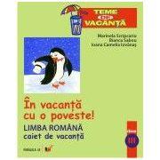 IN VACANTA CU O POVESTE! LIMBA ROMANA. CAIET DE VACANTA. CLASA A III-A