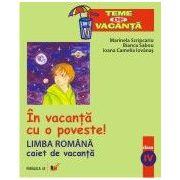 IN VACANTA CU O POVESTE! LIMBA ROMANA. CAIET DE VACANTA. CLASA A IV-A