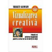 Vizualizarea creativa Folositi-va puterea imaginatiei pentru a crea tot ce va doriti in viata